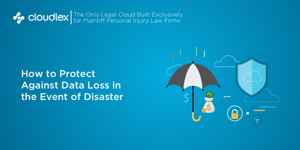 How to Protect Your Personal Injury Practice from Natural Disasters | CloudLex Blog